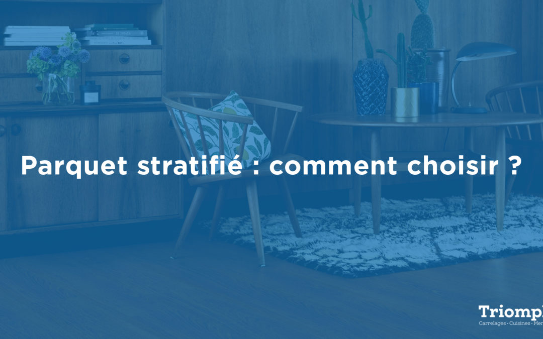 Comment choisir son parquet stratifié ?